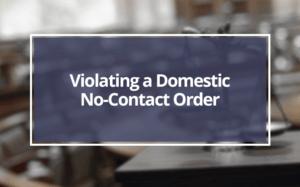 Violating-a-Domestic-No-Contact-Order
